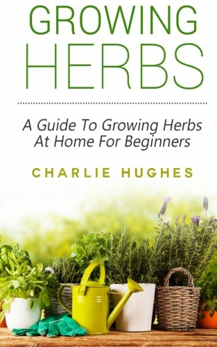 9781517269241: Growing Herbs at Home: A Guide to Growing Herbs at Home for Beginners