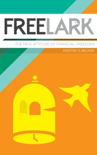 9781517270988: Free Lark: The New Attitude Of Financial Freedom