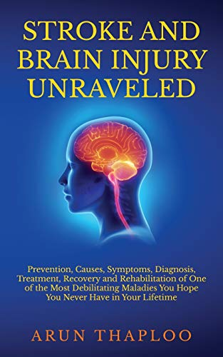 9781517271657: Stroke and Brain Injury Unraveled: Prevention, Causes, Symptoms, Diagnosis, Treatment, Recovery and Rehabilitation of One of the Most Debilitating Maladies You Hope You Never Have in Your Lifetime