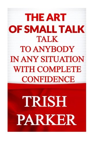 9781517271718: The Art of Small Talk: Talk To Anybody in Any Situation With Complete Confidence
