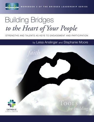9781517272821: Building Bridges to the Heart of Your People: Strengths and Talents as Keys to Engagement and Participation (The Bridges Leadership Series) (Volume 3)
