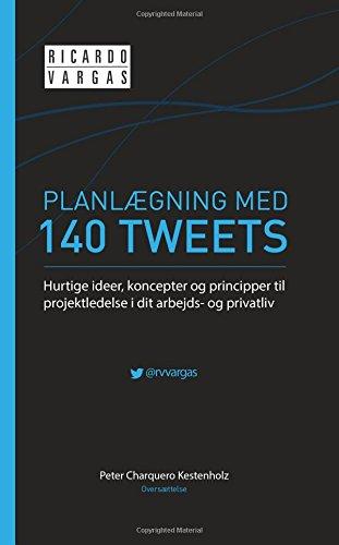 9781517273330: Planlægning med 140 Tweets: Hurtige ideer, koncepter og principper til projektledelse i dit arbejds- og privatliv (Danish Edition)