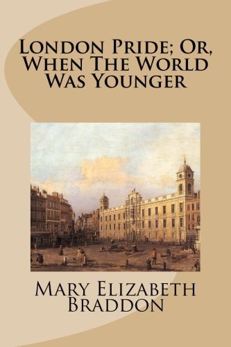 9781517276379: London Pride; Or, When The World Was Younger