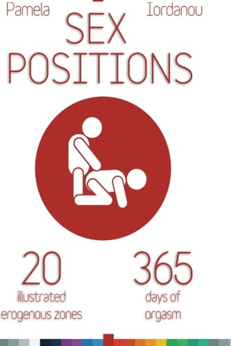 Sex Positions: Sex Positions, All About Sex, 20 Erogenous Zones, 365 Days of pleasure, The Ultimate...