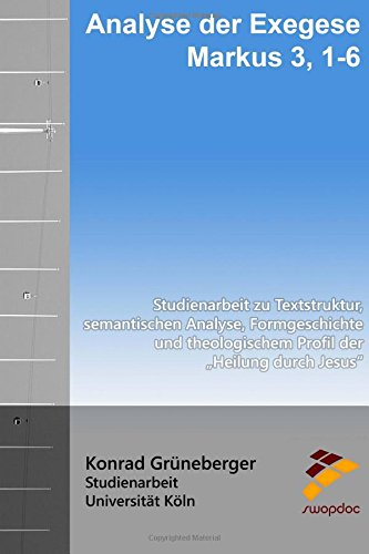 9781517284435: Analyse der Exegese Markus 3, 1-6: Studienarbeit zu Textstruktur, semantischen Analyse, Formgeschichte und theologischem Profil der Heilung durch Jesus