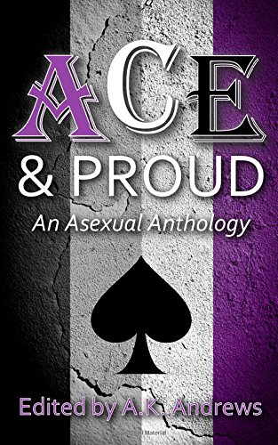 Ace Proud: An Asexual Anthology (Paperback): A K Andrews