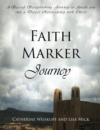 9781517287849: Faith Marker Journey: A Sacred Scapbooking Journey to Guide you into a Deeper Relationship with Christ