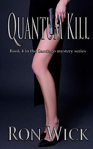 Quantum Kill (Santiago Mystery) (Volume 4): Ron Wick
