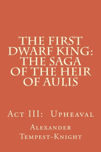 9781517290023: The First Dwarf King: The Saga of the Heir of Aulis: Act III: Upheaval (Volume 3)