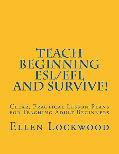 9781517290177: Teach Beginning ESL/EFL and Survive!: Clear, Practical Lesson Plans for Teaching Adult Beginners