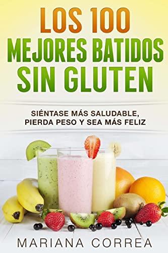 9781517292249: Los 100 MEJORES BATIDOS Sin GLUTEN: Sientase mas saludable, pierda peso y sea mas feliz (Spanish Edition)