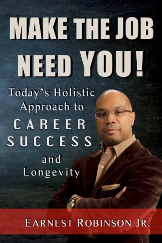 9781517292607: Make The Job Need You!: Today's Holistic Approach to Career Success and Longevity (Volume 1)