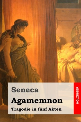 Agamemnon: Tragodie in Funf Akten: Seneca