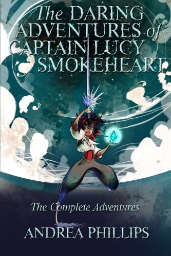 9781517298593: The Daring Adventures of Captain Lucy Smokeheart: The Complete Adventures