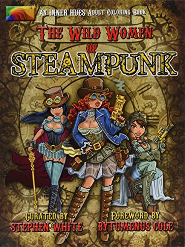 The Wild Women of Steampunk Adult Coloring Book: Fun, Fantasy & Stress Reduction 9781517303396 Introductory Bonus: Get a free mini-album of instrumental Steampunk music to set the mood by following download instructions in the book