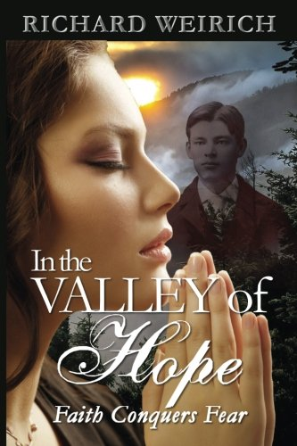 In the Valley of Hope: faith conquers fear: Richard Weirich