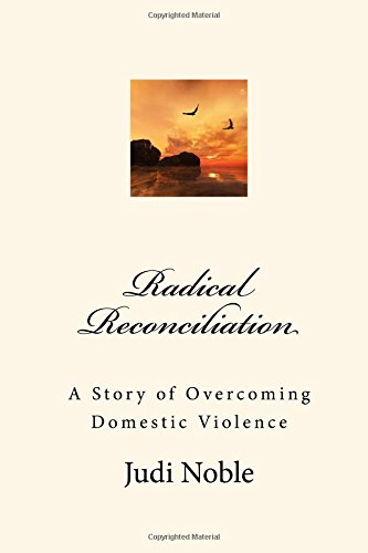 9781517306694: Radical Reconciliation: A Story of Overcoming Domestic Violence