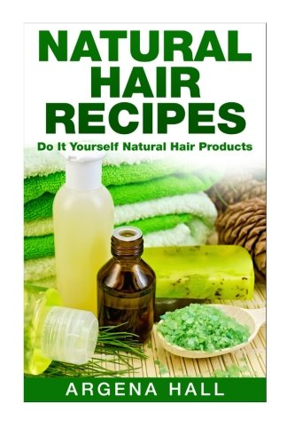 Natural Hair Recipes: Do It Yourself Natural Hair Products