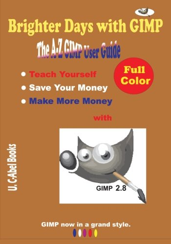 9781517307394: Brighter Days with GIMP: The A-Z GIMP User Guide