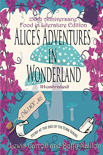 9781517308438: Alice's Adventures in Wonderland [Annotated]: 150th Anniversary Food in Literature & Culture Edition [Print]: Volume 1 (The Story at the End of the Fork Series)