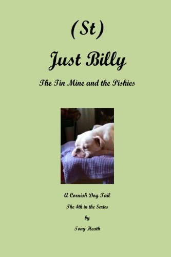 9781517310189: (St) Just Billy - The Tin Mine and the Piskies (A Cornish Dog Tail) (Volume 4)