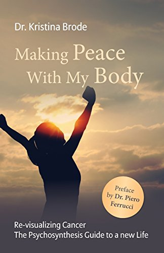 9781517310240: Making Peace With My Body: Re-visualizing Cancer - The Psychosynthesis Guide to a new Life