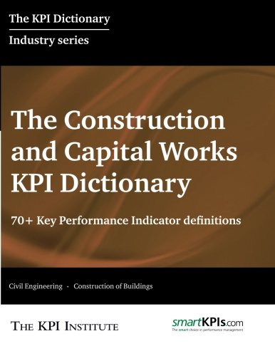 9781517312817: The Constructions and Capital Works KPI Dictionary: 70+ Key Performance Indicator Definitions