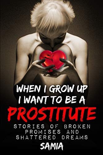 9781517313029: when i grow up I want to be a Prostitute 2nd edition: Stories of Broken Promises and Shattered Dreams