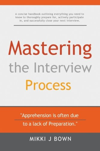 Mastering the Interview Process (Paperback): Mikki J Bown