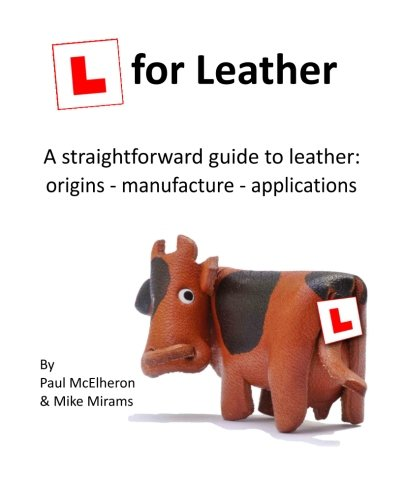 9781517314200: L for Leather: A straightforward guide to leather: origins - manufacture - applications