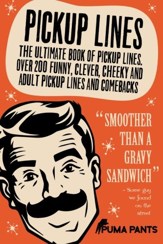 9781517314361: Pickup Lines: The Ultimate Book of Pickup Lines. Over 200 Funny, Clever, Cheeky and Adult Pickup Lines and Comebacks (Humor of the Funny Kind) (Volume 1)