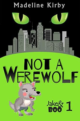 Not a Werewolf (Jake & Boo) (Volume 1): Madeline Kirby