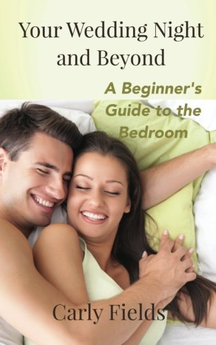 9781517316631: Your Wedding Night and Beyond: A Beginner's Guide to the Bedroom