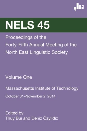 9781517317676: NELS 45: Proceedings of the Forty-Fifth Annual Meeting of the North East Linguistic Society: Volume 1