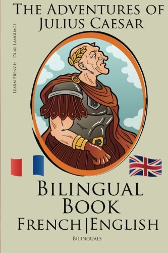 9781517323950: Learn French - Bilingual Book (French - English) The Adventures of Julius Caesar