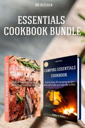 9781517324704: Essentials Cookbook Bundle: TOP 25 Smoking Meat Recipes + Fast & Easy 25 camping recipes list that will make you cook like a PRO (DH Kitchen)