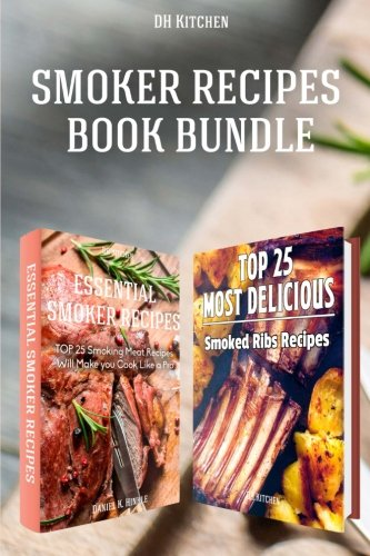 9781517325015: Smoker Recipes Book Bundle: TOP 25 Essential Smoking Meat Recipes + Most Delicious Smoked Ribs Recipes that Will Make you Cook Like a Pro (DH Kitchen)