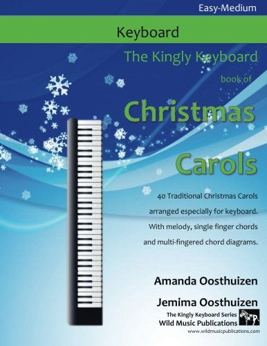 9781517326272: The Kingly Keyboard Book of Christmas Carols: 40 Traditional Christmas Carols arranged especially for keyboard. With melody, single finger chords and multi-fingered chord diagrams.