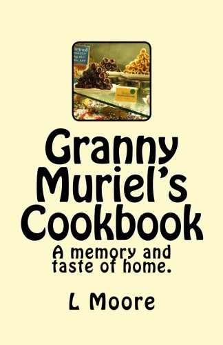 9781517327996: Granny Muriel's Cookbook: A memory and taste of home. (Volume 1)