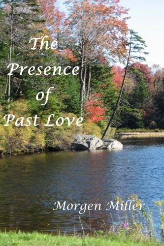 The Presence of Past Love: Morgen Miller
