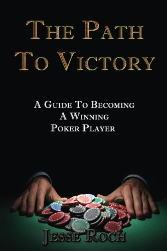 9781517330446: The Path To Victory: A Guide To Becoming A Winning Poker Player