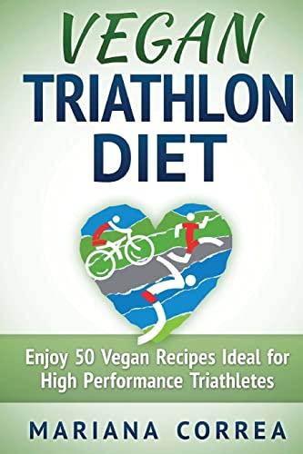 9781517333188: VEGAN TRIATHLON Diet: Enjoy 50 Vegan Recipes Ideal for High Performance Triathletes