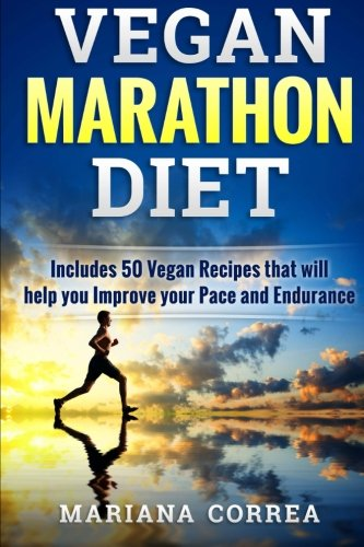 9781517333195: VEGAN MARATHON Diet: Includes 50 Vegan Recipes that will help you Improve your Pace and Endurance