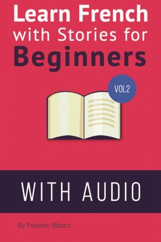 Learn French with Stories for Beginners Volume: Bibard, Frederic