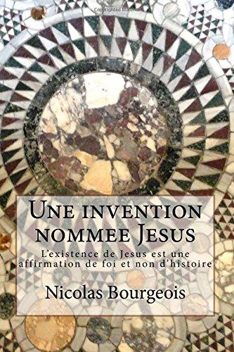 9781517335946: Une invention nommee Jesus: L'existence de Jesus est une affirmation de foi et non d'histoire