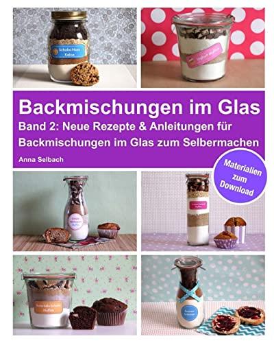 Backmischungen im Glas - Band 2: Neue Rezepte & Anleitungen für Backmischungen im Glas zum...