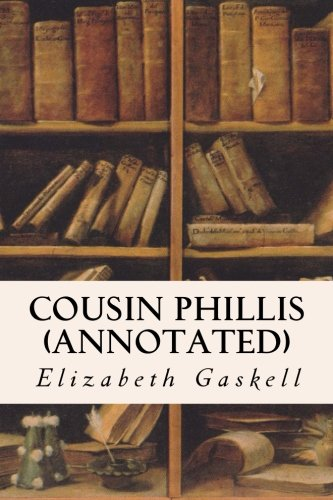 Cousin Phillis (annotated): Gaskell, Elizabeth