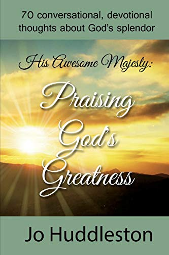 9781517338718: His Awesome Majesty: Praising God's Greatness: 70 conversational, devotional thoughts about God's splendor