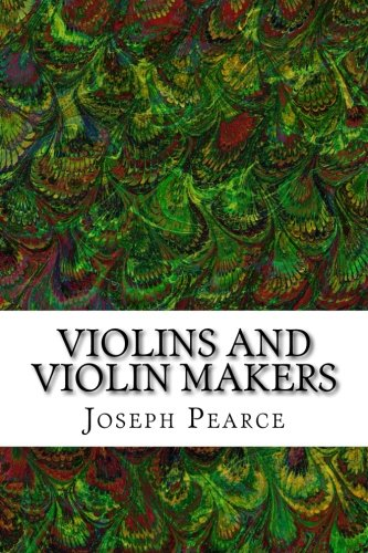 9781517339739: Violins And Violin Makers: (Joseph Pearce Classics Collection)