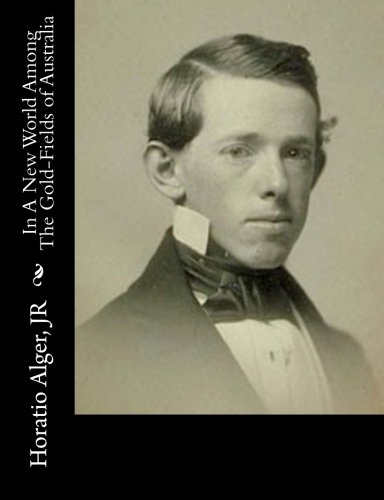 In a New World Among the Gold-Fields: Jr Horatio Alger